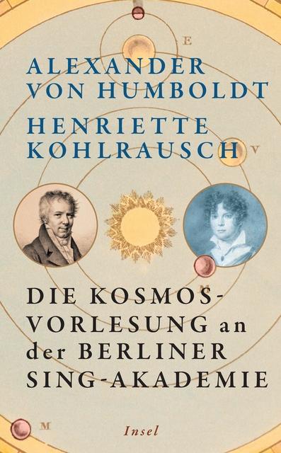 Buchcover: Alexander von Humboldt, Henriette Kohlrausch; Die Kosmos-Vorlesung an der Berliner Sing-Akademie; Herausgegeben von Christian Kassung und Christian Thomas