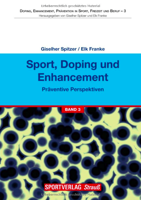Giselher Spitzer / Elk Franke (Hrsg.), Sport, Doping und Enhancement - Transdisziplinäre Perspektiven, Bd. 3.